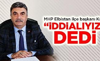 """MHP Elbistan ilçe başkanı Kılıç; """"İddialıyız"""" dedi"""