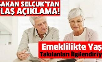 Bakan Selçuk'tan emeklilikte yaşa takılanları ilgilendiren flaş açıklama!