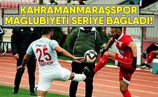 Kahramanmaraşspor mağlubiyeti seriye bağladı!