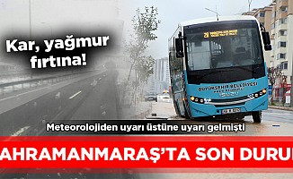 Kahramanmaraş'ta son durum!