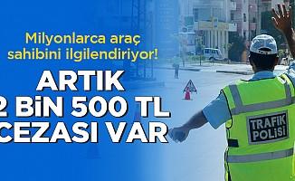 Milyonlarca araç sahibini ilgilendiriyor! Artık 2 bin 500 lira cezası var...