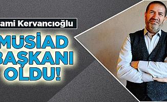 Sami Kervancıoğlu, MÜSİAD başkanı oldu!