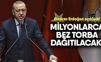 Cumhurbaşkanı Erdoğan: Milyonlarca bez torba ve file dağıtacağız