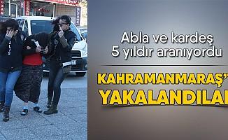 Firari abla ve kardeş Kahramanmaraş'ta yakalandı!