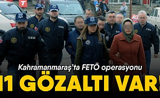 Kahramanmaraş'ta FETÖ operasyon; 11 gözaltı var!