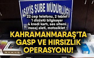 Kahramanmaraş'ta gasp ve hırsızlık operasyonu!