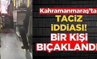 Kahramanmaraş'ta taciz iddiası!