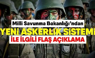 Milli Savunma Bakanlığı'ndan yeni askerlik sistemi ile ilgili flaş açıklama!
