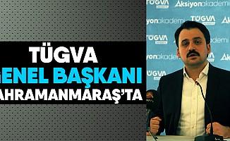 TÜGVA Genel Başkanı Kahramanmaraş'ta