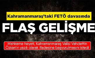 Mahkeme KahramanmaraşValisi Vahdettin Özkan'ın tanık olarak dinleyecek!