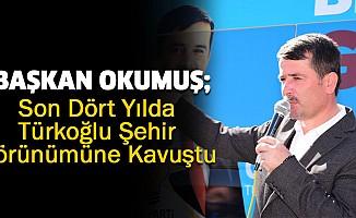 Son Dört Yılda Türkoğlu Şehir Görünümüne Kavuştu