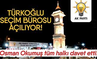 Türkoğlu seçim bürosu açılıyor!
