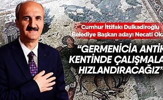 """Başkan Okay; """"Germenicia Antik Kentinde Çalışmaları Hızlandıracağız"""""""