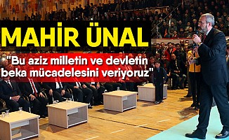 """""""Bu aziz milletin ve devletin beka mücadelesini veriyoruz"""""""