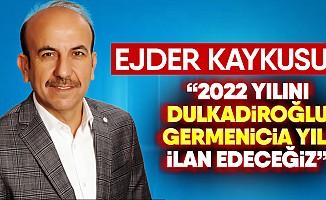 """Ejder Kaykusuz; """"2022 yılını Dulkadiroğlu Germenicia yılı ilan edeceğiz"""""""