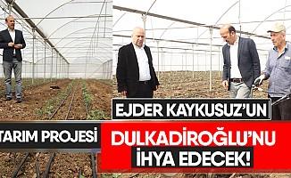 Ejder Kaykusuz'un tarım projesi Dulkadiroğlu'nu ihya edecek!