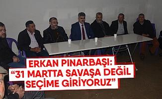 """Erkan Pınarbaşı: """"31 Martta savaşa değil seçime giriyoruz"""""""