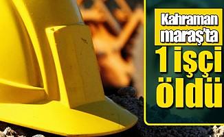 Kahramanmaraş'ta inşaattan düşen işçi öldü