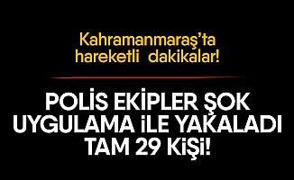 Kahramanmaraş'ta şok uygulama!