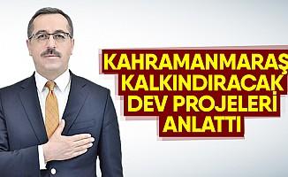 Kahramanmaraş'ı Kalkındıracak Dev Projeler