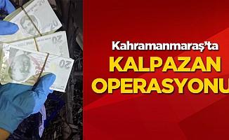 Kahramanmaraş'ta kalpazan operasyonu!