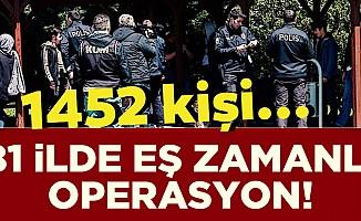 81 ilde eş zamanlı operasyon: 1452 kişi yakalandı