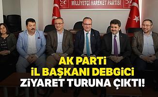 Ak Parti İl Başkanı Debgici ziyaret turuna çıktı!