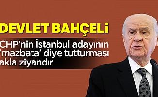 Bahçeli: CHP'nin İstanbul adayının 'mazbata' diye tutturması akla ziyandır