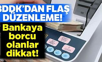 Bankaya borcu olanlar dikkat!BDDK'dan flaş düzenleme