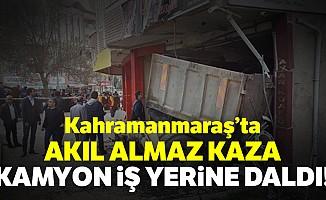 Kahramanmaraş'ta freni boşalan kamyon iş yerine çarptı: 2 yaralı