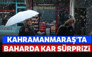 Kahramanmaraş'ta baharda kar sürprizi