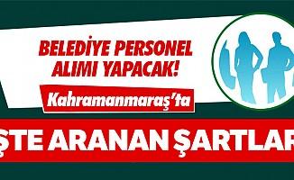Kahramanmaraş'ta belediye personel alımı yapacak!
