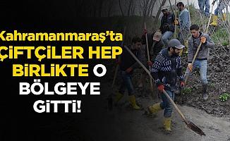 Kahramanmaraş'ta çiftçiler hep birlikte o bölgeye gitti