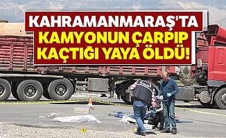 Kahramanmaraş'ta kamyonun çarpıp kaçtığı yaya öldü