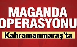 Kahramanmaraş'ta maganda operasyonu!