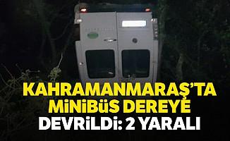 Kahramanmaraş'ta minibüs dereye devrildi: 2 yaralı