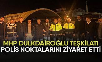 MHP Dulkadiroğlu Teşkilatı Polis Noktalarını Ziyaret Etti
