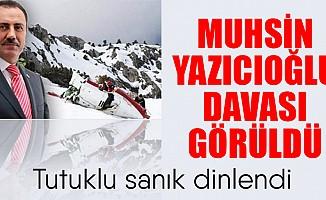 Muhsin Yazıcıoğlu davası görüldü