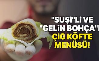"""""""Suşi""""Li ve """"Gelin Bohça""""Lı Çiğ Köfte Menüsü"""