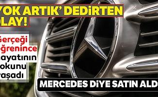 'Yok artık' dedirten olay!Mercedesdiye satın aldı... Gerçeği öğrenince hayatının şokunu yaşadı!