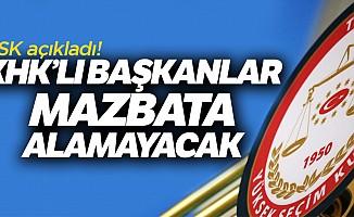 YSK açıkladı: KHK'lı başkanlar mazbata alamayacak