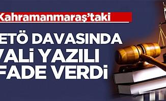 FETÖ davasında Kahramanmaraş valisi yazılı ifade verdi!