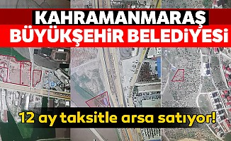 Kahramanmaraş büyükşehir belediyesi 12 ay taksitle arsa satıyor!