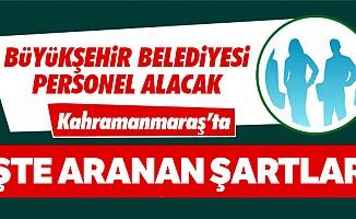 Kahramanmaraş Büyükşehir Belediyesi personel alıyor!