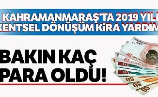 Kahramanmaraş'ta 2019 yılı kentsel dönüşüm kira yardımı bakın kaç para oldu!