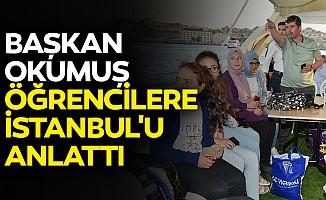 Başkan Okumuş Öğrencilere İstanbul'u Anlattı