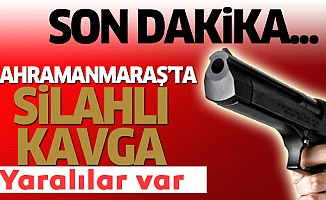 Kahramanmaraş'ta silahlı kavga: 2 yaralı