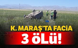 Kahramanmaraş'ta facia: 3 ölü!