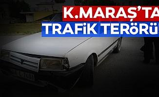 Kahramanmaraş'ta trafik terörü!