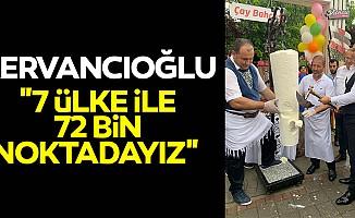 """Kervancıoğlu: """"7 ülke ile 72 bin noktadayız"""""""